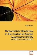 Photorealistic Rendering in the Context of Spatial Augmented Reality