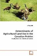 Determinants of Agricultural Land Use in the Canadian Prairies