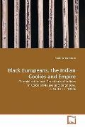 Black Europeans, the Indian Coolies and Empire : Colonialisation and Christianized Indians i...