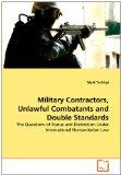 Military Contractors, Unlawful Combatants and Double Standards: The Questions of Status and ...