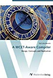 A WCET-Aware Compiler: Design, Concepts and Realization