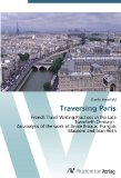 Traversing Paris: French Travel Writing Practices in the Late Twentieth Century -   An analy...