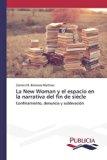 La New Woman y el espacio en la narrativa del fin de siècle (Spanish Edition)