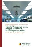 Ciência Tecnologia e sua relação social com a Enfermagem no Brasil: Ciência Tecnologia e Enf...