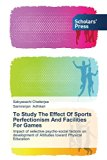 To Study The Effect Of Sports Perfectionism And Facilities For Games: Impact of selective ps...