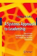 A Systems Approach to Leadership: How to Create Sustained High Performance in a Complex and ...