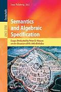 Semantics and Algebraic Specification: Essays Dedicated to Peter D. Mosses on the Occasion o...
