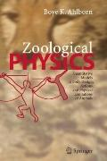 Zoological Physics : Quantitative Models of Body Design, Actions, and Physical Limitations o...