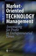 Market-Oriented Technology Management : Innovating for Profit in Entrepreneurial Times