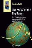 The Music of the Big Bang: The Cosmic Microwave Background and the New Cosmology (Astronomer...