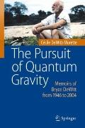 Pursuit of Quantum Gravity : Memoirs of Bryce Dewitt from 1946 To 2004