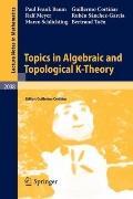 Topics in Algebraic and Topological K-Theory