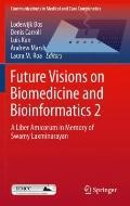 Future Visions on Biomedicine and Bioinformatics 2: A Liber Amicorum in Memory of Swamy Laxm...