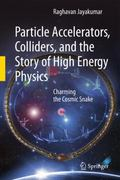 Particle Accelerators, Colliders, and the Story of High Energy Physics : Charming the Cosmic...