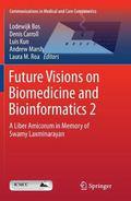 Future Visions on Biomedicine and Bioinformatics 2 : A Liber Amicorum in Memory of Swamy Lax...