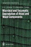 Microbial and Enzymatic Degradation of Wood and Wood Components (Springer Series in Wood Sci...