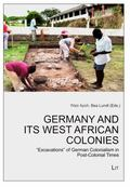 Germany and Its West African Colonies : 'excavations' of German Colonialism in Post-Colonial...