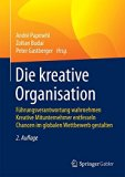 Die kreative Organisation: Führungsverantwortung wahrnehmen  Kreative Mitunternehmer entfess...