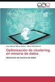 Optimización de clustering en minería de datos: Aplicación de minería de datos (Spanish Edit...