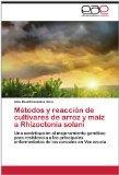Mtodos y reaccin de cultivares de arroz y maz a Rhizoctonia solani: Una contribucin al mejor...