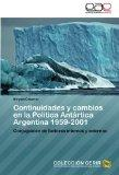 Continuidades y cambios en la Poltica Antrtica Argentina 1959-2001: Conjugacin de factores i...