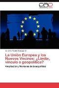 Uni�n Europea y Los Nuevos Vecinos : �l�mite, V�nculo o Geopol�tica?