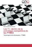 Las T.I. dentro de la estrategia competitiva de las PYMES: Tecnologa de la Informacin - PYME...
