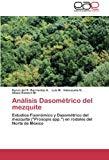 Análisis Dasométrico del mezquite: Estudios Fisonómico y Dasométrico del mezquite (