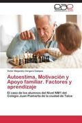 Autoestima, Motivacin y Apoyo familiar. Factores y aprendizaje: El caso de los alumnos del N...
