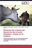 Sistema de crianza de becerros de cruces Holstein - Cebú en el trópico: Crianza de becerros ...