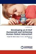 Developing an 8 Dof Humanoid and Achieving Human Robot Interaction