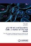 p50 NF-B and Dendritic Cells: a matter of life and death: The p50 subunit of NF-B orchestrat...