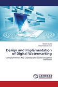 Design and Implementation of Digital Watermarking: Using Symmetric Key Cryptography (Data En...