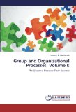 Group and Organizational Processes, Volume I:: The Quest to Discover Their Essence