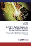 E-308-16 Rutile Electrode: Effect of Endothermic Materials on Undercut: A Study on Effect Of...