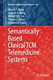Semantically Based Clinical TCM Telemedicine Systems (Studies in Computational Intelligence)