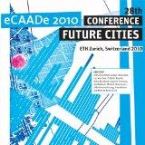 ECAADe 2010 Conference: Future Cities: Proceedings of the 28th Conference on Education in Co...