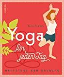 Yoga für jeden Tag: Anleitung und Übungen