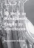 50 Wege im Management Erfolg zu verhindern (German Edition)