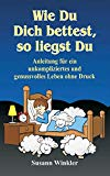 Wie Du Dich bettest, so liegst Du (German Edition)