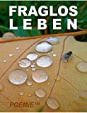 Fraglos LEBEN (German Edition)