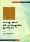 George Boole Selected Manuscripts on Logic and Its Philosophy