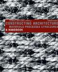 Constructing Architecture Materials Processes Structures A Handbook