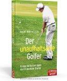 Der unaufhaltsame Golfer - Erfolg im kurzen Spiel durch mentale Strke