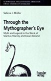 Through the Mythographer's Eye: Myth and Legend in the Work of Seamus Heaney and Eavan Bolan...