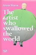 Erwin Wurm The Artist Who Swallowed the World