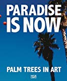 Paradise Is Now: Palm Trees in Art
