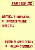 Having Been Said Writings & Interviews of Lawrence Weiner, 1968-2004