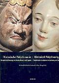 Historical Polychromy Polychrome Sculpture in Germany And Japan