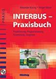 Interbus- Praxisbuch. Projektierung, Programmierung, Anwendung, Diagnose.